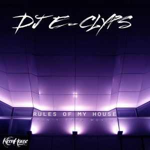 DJ E-Clyps - Rules of My House
