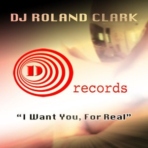 DJ Roland Clark - I Want You, For Real