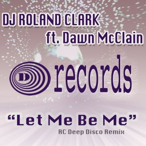 DJ Roland Clark feat. Dawn McClain - Let Me Be Me