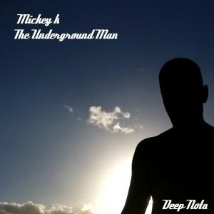 Mickey K - The Underground Man