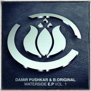 Damir Pushkar & B.Original - Waterside E.P. Vol 1