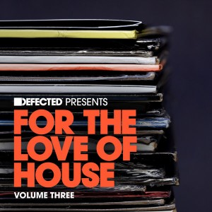 Defected presents For The Love Of House Volume 3