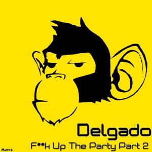Delgado - F--k Up The Party Part 2