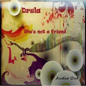 Drula - She's Not a Friend