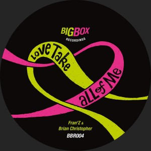 Fran'Z & Brian Christopher - Love Take All Of Me EP