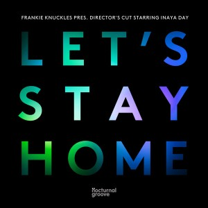 Frankie Knuckles pres. Director's Cut starring Inaya Day - Let's Stay Home