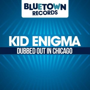 Kid Enigma - Dubbed Out In Chicago