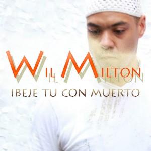 Wil Milton - Ibeje Tu Con Muerto