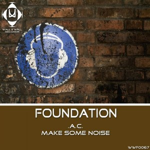 .A.C. - Make Some Noise [Wall 2 Wall Foundation]