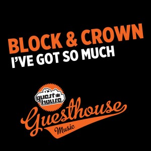 Block & Crown - I've Got So Much [Guesthouse]