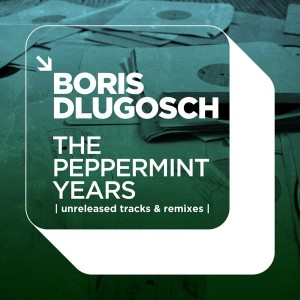 Boris Dlugosch - The Peppermint Years - Unreleased Tracks & Remixes [Peppermint Jam]
