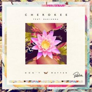 Cherokee, Darianna Everett - Don't Matter [Roche Musique]