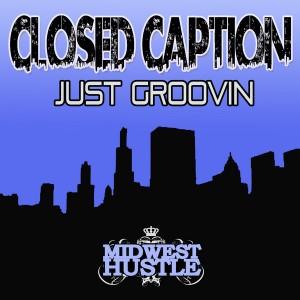 Closed Caption - Just Groovin [Midwest Hustle]