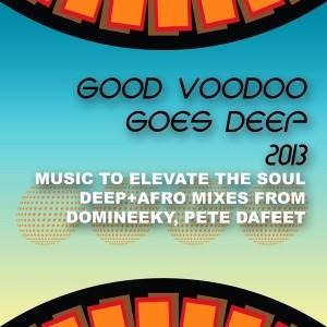 Domineeky - Good Voodoo Goes Deep 2013 [Good Voodoo]