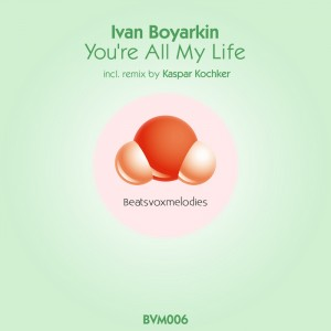 Ivan Boyarkin - You're All My Life [Beatsvoxmelodies]