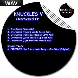 Knuckles V, Nas & Arachnoid Deep - OverSexed [House365]