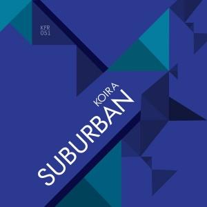 Koira - Suburban [KFR Records]