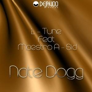 L - Tune feat. Maestro A - Sid - Nate Dogg [Dejavoo Records]