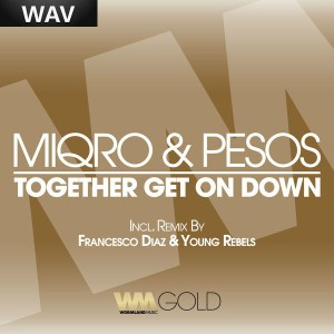 Miqro & Pesos - Together Get On Down [Wormland Gold]