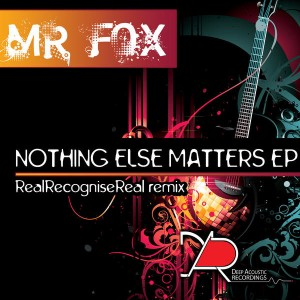Mr Fox - Nothing Else Matters EP [Deep Acoustic Recordings]