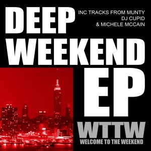 Munty, DJ Cupid, Michele McCain - Deep Weekend EP [Welcome To The Weekend]