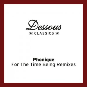 Phonique & Erlend Oye - For The Time Being Remixes [Dessous]