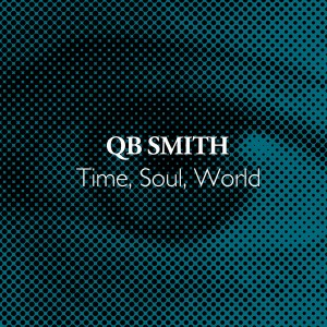 QB Smith - Time, Soul, World [Warm Days]