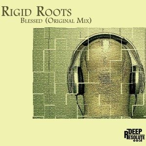 Rigid Roots - Blessed [Deep Resolute (PTY) LTD]