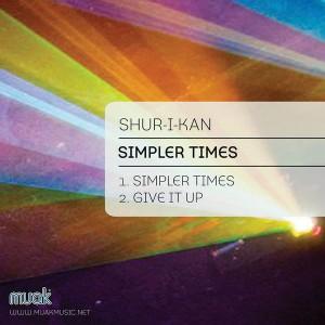 Shur I Kan - Simpler Times EP [Muak Music]