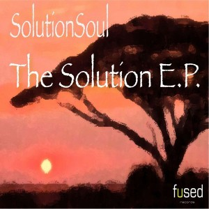 Solution Soul - The Solution EP [Fused]