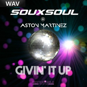 Souxsoul & Aston Martinez - Givin'it Up [Dexter and Gold]