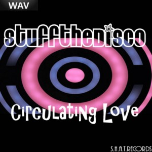 Stuff The Disco - Circulating Love [SHAT]