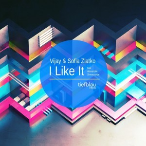 Vijay & Sofia Zlatko - I Like It [Tiefblau Records]