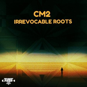CM2 - Irrevocable Roots [DNH]