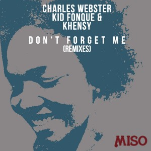 Charles Webster, Kid Fonque and Khensy - Don't Forget Me [Miso]