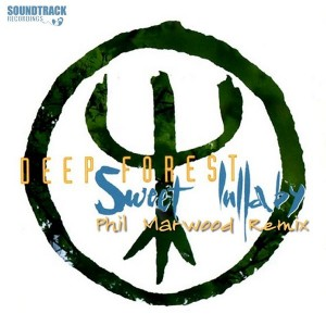 Deep Forest - Sweet Lullaby (Phil Marwood Remix) [Soundtrack Recordings]