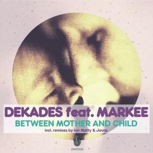 Dekades feat. Markee - Between Mother & Child [Deep Wave Records]