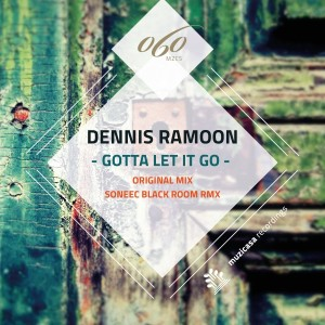 Dennis Ramoon - Gotta Let It Go [Muzicasa Recordings]