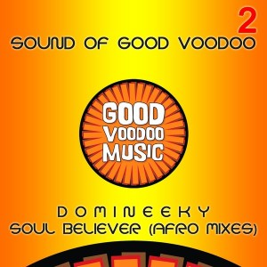 Domineeky - Soul Believer (Afro Mixes) [Good Voodoo]