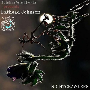Fathead Johnson - NightCrawlers [Dutchie]