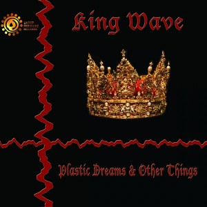 King Wave - Plastic Dreams & Other Things [Under Pressure Records (SA)]