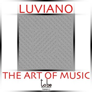 Luviano - The Art of Music (Main Soulful Mix) [To Be Records]