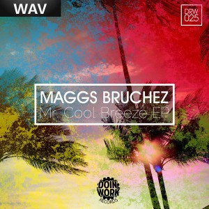 Maggs Bruchez - Mr Cool Breeze EP [DOIN WORK Records]