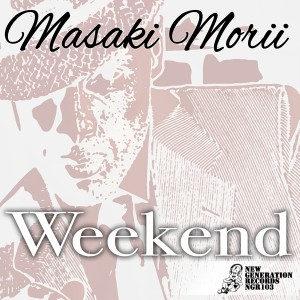 Masaki Morii - Weekend [New Generation Records]