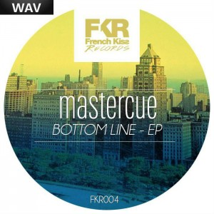 Mastercue - Bottom Line EP French Kiss