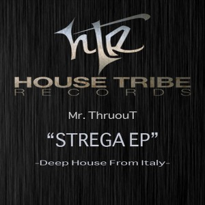 Mr. Thruout - Strega EP [House Tribe Records]