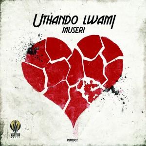 Museri - Uthando Lwami [Msayibo Music]