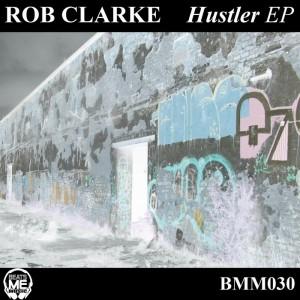 Rob Clarke - Hustler EP [Beats Me Music]