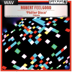 Robert Feelgood - Philter Disco [Let's Play Music]
