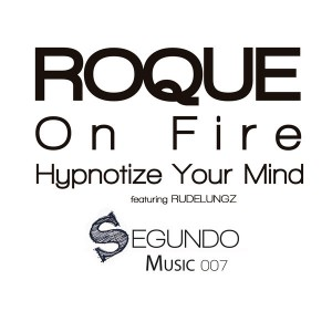 Roque feat. Rudelungz - On Fire  Hypnotize Your Mind [Segundo]